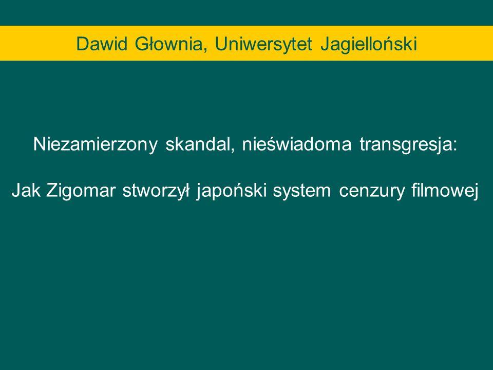 Niezamierzony skandal, nieświadoma transgresja: Jak Zigomar stworzył japoński system cenzury filmowej Dawid Głownia, Uniwersytet Jagielloński