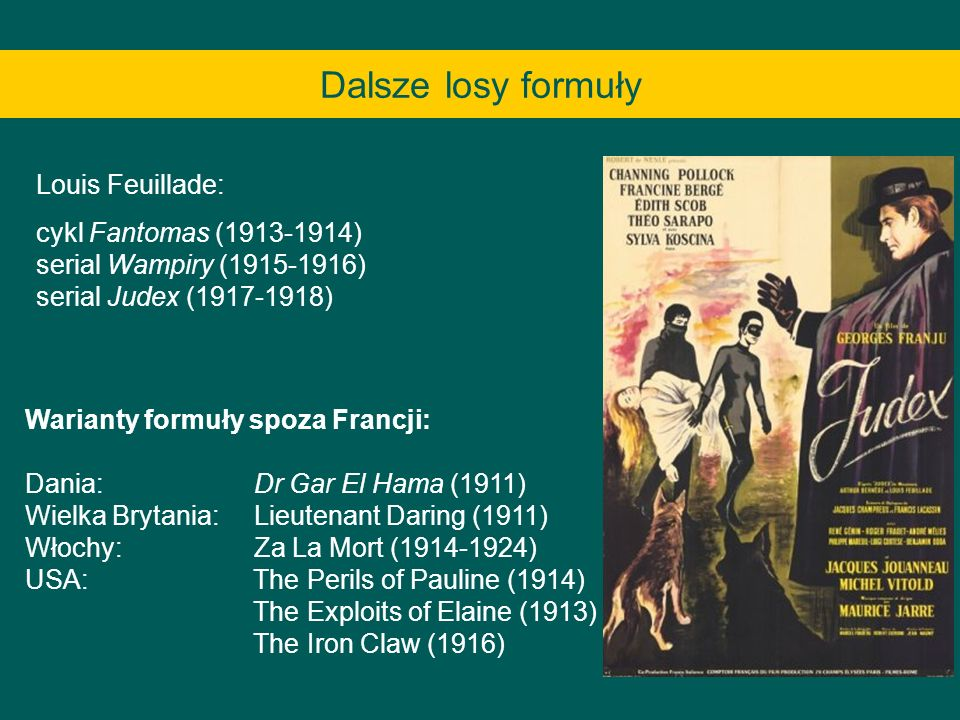 Dalsze losy formuły Louis Feuillade: cykl Fantomas (1913-1914) serial Wampiry (1915-1916) serial Judex (1917-1918) Warianty formuły spoza Francji: Dan