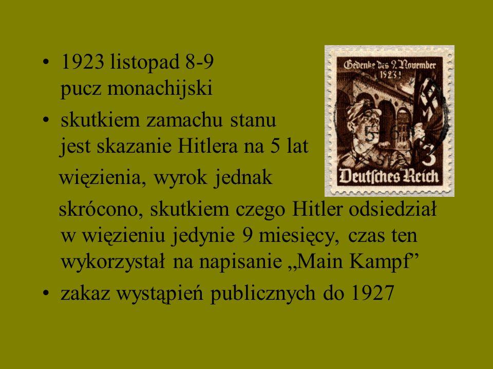 1923 listopad 8-9 pucz monachijski skutkiem zamachu stanu jest skazanie Hitlera na 5 lat więzienia, wyrok jednak skrócono, skutkiem czego Hitler odsie
