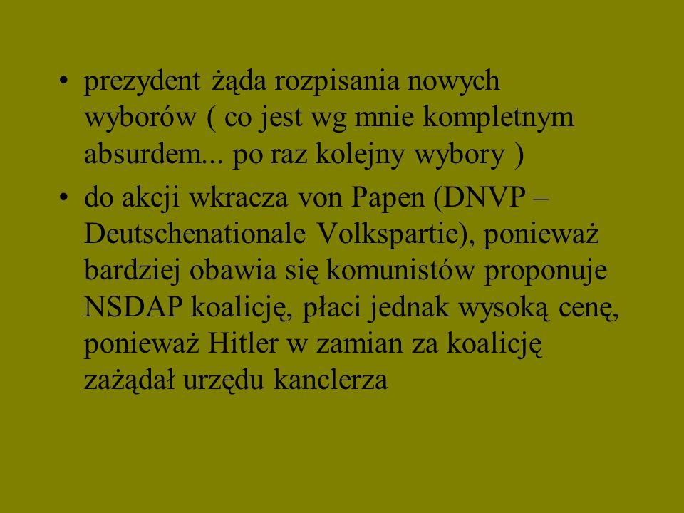 prezydent żąda rozpisania nowych wyborów ( co jest wg mnie kompletnym absurdem... po raz kolejny wybory ) do akcji wkracza von Papen (DNVP – Deutschen