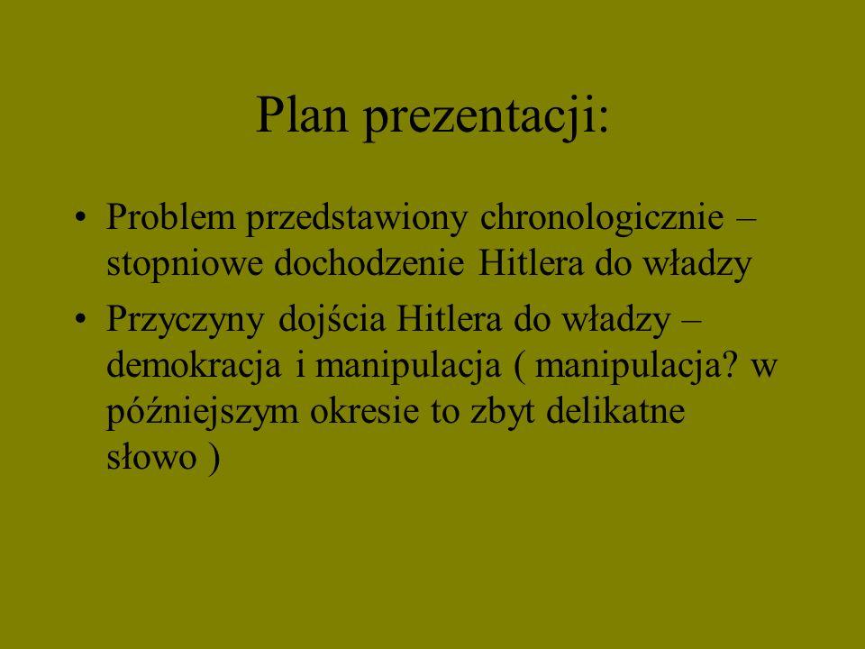 Plan prezentacji: Problem przedstawiony chronologicznie – stopniowe dochodzenie Hitlera do władzy Przyczyny dojścia Hitlera do władzy – demokracja i m