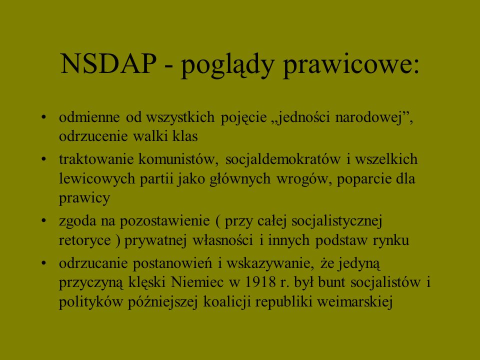 NSDAP - poglądy prawicowe: odmienne od wszystkich pojęcie jedności narodowej, odrzucenie walki klas traktowanie komunistów, socjaldemokratów i wszelki