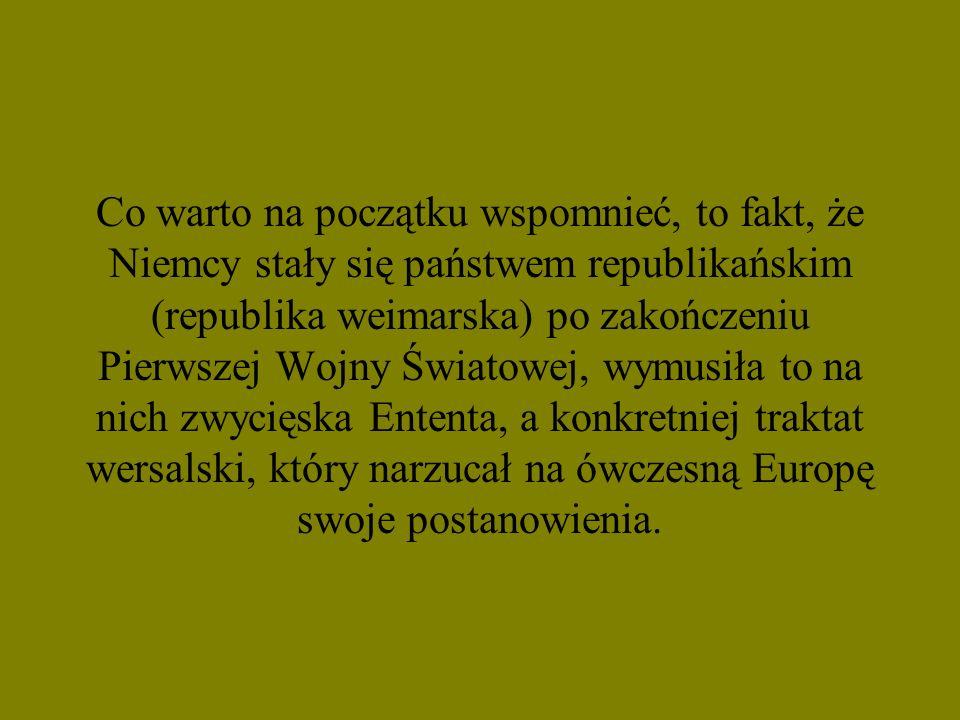 Co warto na początku wspomnieć, to fakt, że Niemcy stały się państwem republikańskim (republika weimarska) po zakończeniu Pierwszej Wojny Światowej, w