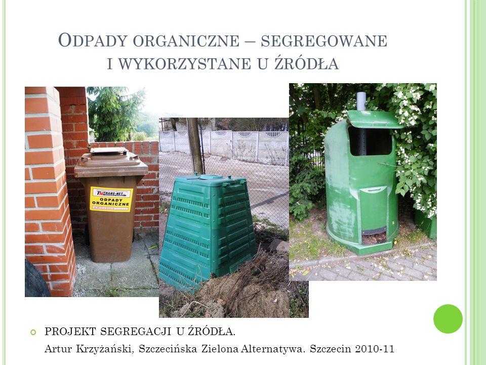 O DPADY ORGANICZNE – SEGREGOWANE I WYKORZYSTANE U ŹRÓDŁA PROJEKT SEGREGACJI U ŹRÓDŁA. Artur Krzyżański, Szczecińska Zielona Alternatywa. Szczecin 2010
