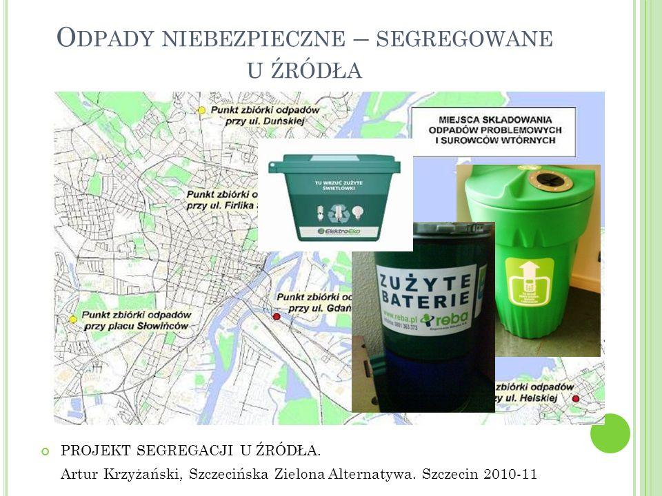 O DPADY NIEBEZPIECZNE – SEGREGOWANE U ŹRÓDŁA PROJEKT SEGREGACJI U ŹRÓDŁA. Artur Krzyżański, Szczecińska Zielona Alternatywa. Szczecin 2010-11