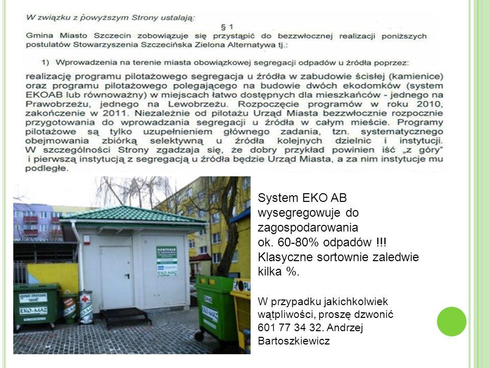 W przypadku jakichkolwiek wątpliwości, proszę dzwonić 601 77 34 32. Andrzej Bartoszkiewicz System EKO AB wysegregowuje do zagospodarowania ok. 60-80%