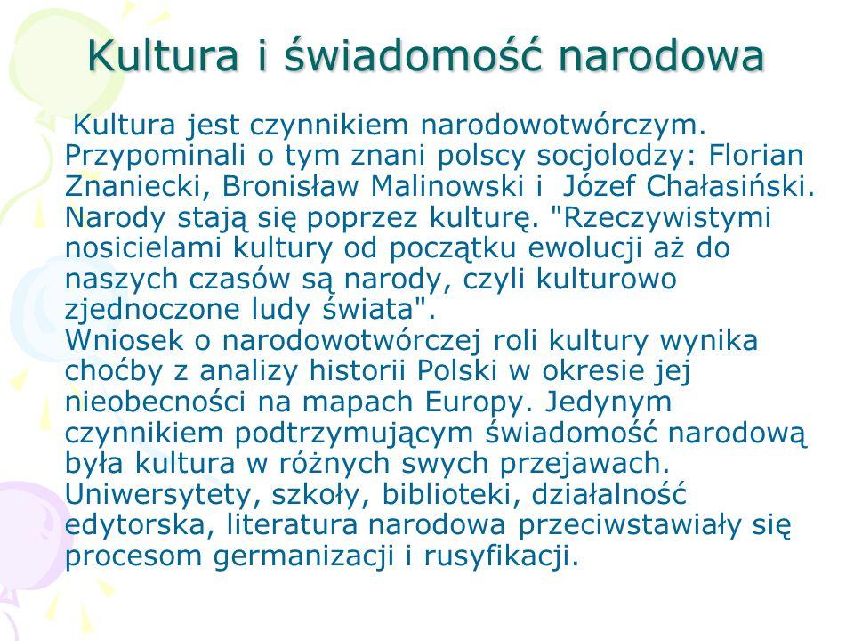 Kultura i świadomość narodowa Kultura jest czynnikiem narodowotwórczym. Przypominali o tym znani polscy socjolodzy: Florian Znaniecki, Bronisław Malin
