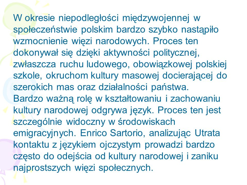W okresie niepodległości międzywojennej w społeczeństwie polskim bardzo szybko nastąpiło wzmocnienie więzi narodowych. Proces ten dokonywał się dzięki