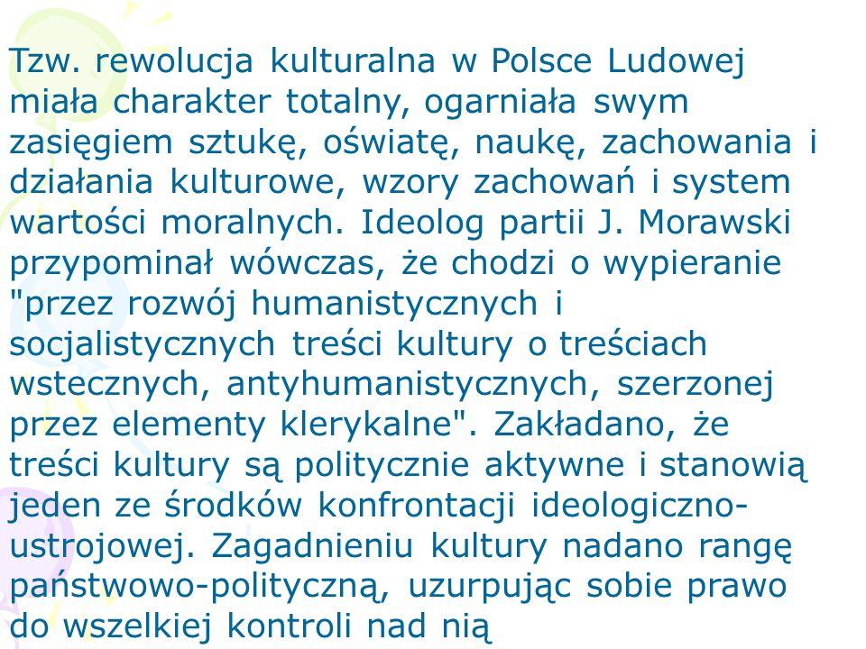 Tzw. rewolucja kulturalna w Polsce Ludowej miała charakter totalny, ogarniała swym zasięgiem sztukę, oświatę, naukę, zachowania i działania kulturowe,