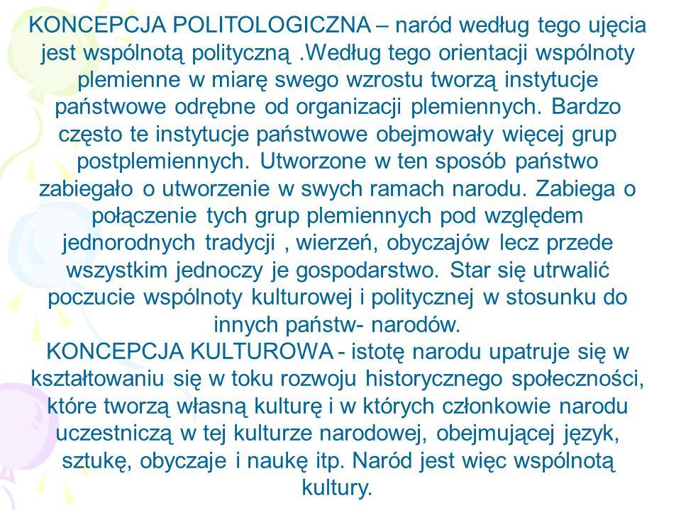 KONCEPCJA POLITOLOGICZNA – naród według tego ujęcia jest wspólnotą polityczną.Według tego orientacji wspólnoty plemienne w miarę swego wzrostu tworzą
