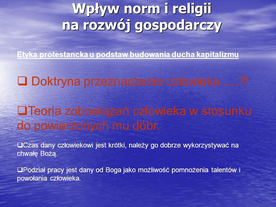 Wpływ norm i religii na rozwój gospodarczy Etyka protestancka u podstaw budowania ducha kapitalizmu Doktryna przeznaczenie człowieka ….?! Teoria zobow