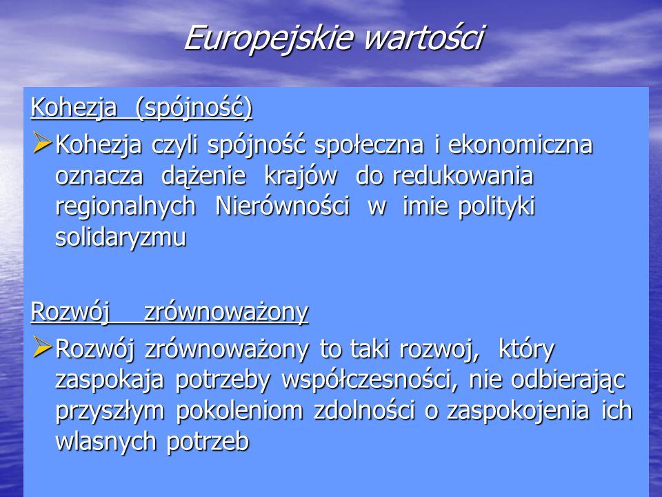 Europejskie wartości Kohezja (spójność) Kohezja czyli spójność społeczna i ekonomiczna oznacza dążenie krajów do redukowania regionalnych Nierówności