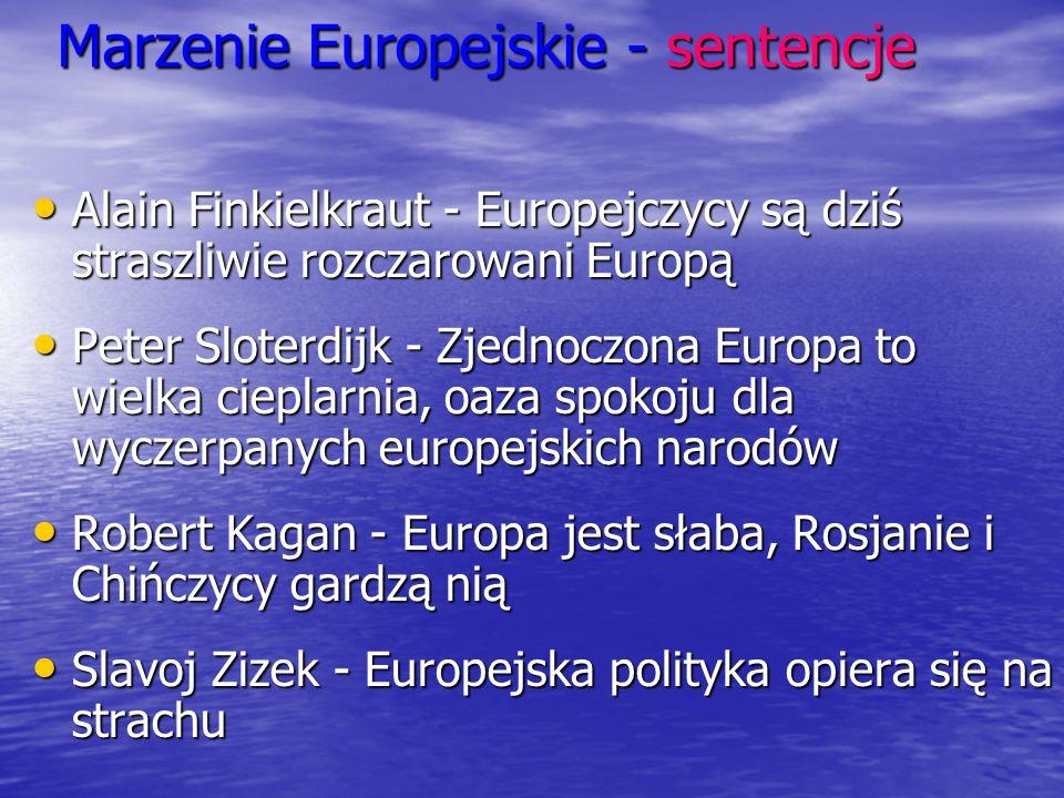 Marzenie Europejskie - sentencje Alain Finkielkraut - Europejczycy są dziś straszliwie rozczarowani Europą Alain Finkielkraut - Europejczycy są dziś s