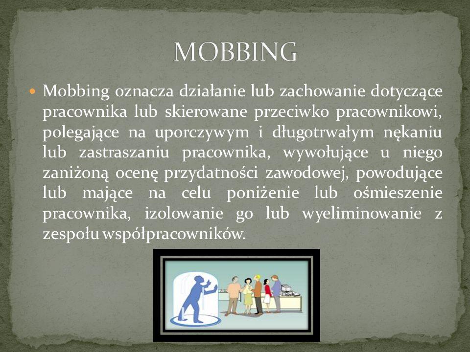 Mobbing oznacza działanie lub zachowanie dotyczące pracownika lub skierowane przeciwko pracownikowi, polegające na uporczywym i długotrwałym nękaniu l