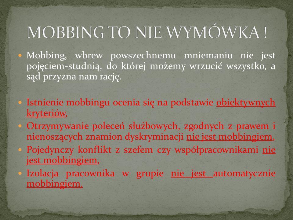 Mobbing, wbrew powszechnemu mniemaniu nie jest pojęciem-studnią, do której możemy wrzucić wszystko, a sąd przyzna nam rację. Istnienie mobbingu ocenia