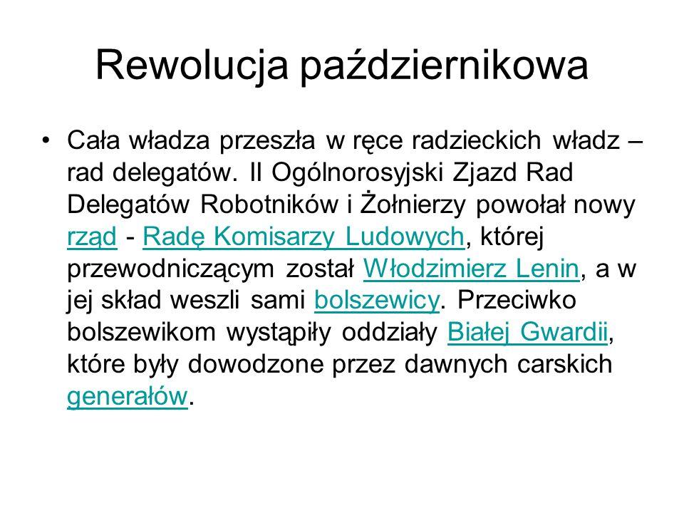Rewolucja październikowa Cała władza przeszła w ręce radzieckich władz – rad delegatów.