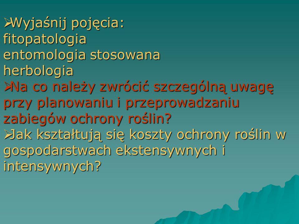 Wyjaśnij pojęcia: fitopatologia entomologia stosowana herbologia Wyjaśnij pojęcia: fitopatologia entomologia stosowana herbologia Na co należy zwrócić