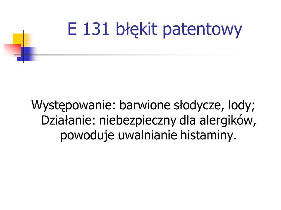 E 131 błękit patentowy Występowanie: barwione słodycze, lody; Działanie: niebezpieczny dla alergików, powoduje uwalnianie histaminy.