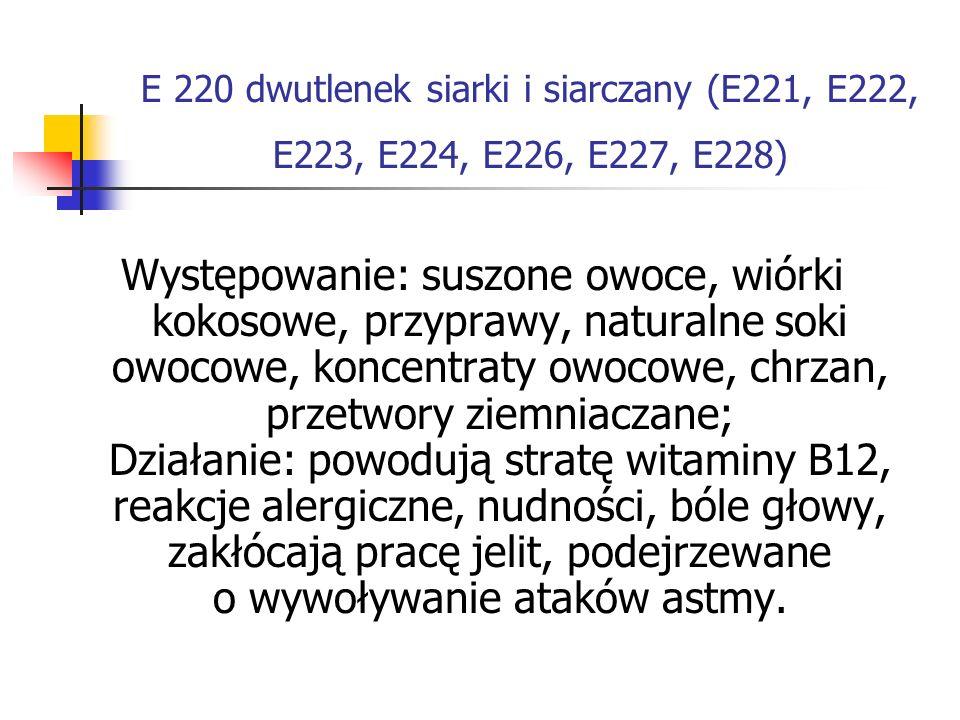 E 220 dwutlenek siarki i siarczany (E221, E222, E223, E224, E226, E227, E228) Występowanie: suszone owoce, wiórki kokosowe, przyprawy, naturalne soki