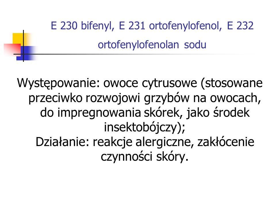 E 230 bifenyl, E 231 ortofenylofenol, E 232 ortofenylofenolan sodu Występowanie: owoce cytrusowe (stosowane przeciwko rozwojowi grzybów na owocach, do