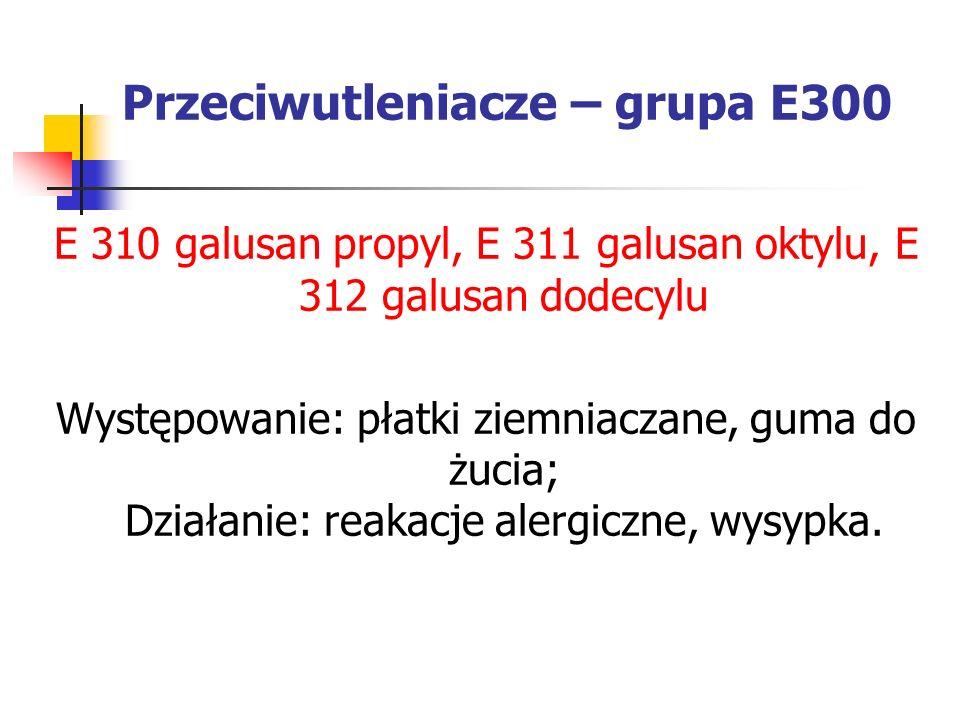 Przeciwutleniacze – grupa E300 E 310 galusan propyl, E 311 galusan oktylu, E 312 galusan dodecylu Występowanie: płatki ziemniaczane, guma do żucia; Dz