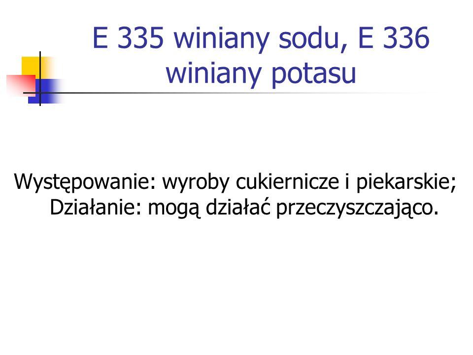 E 335 winiany sodu, E 336 winiany potasu Występowanie: wyroby cukiernicze i piekarskie; Działanie: mogą działać przeczyszczająco.
