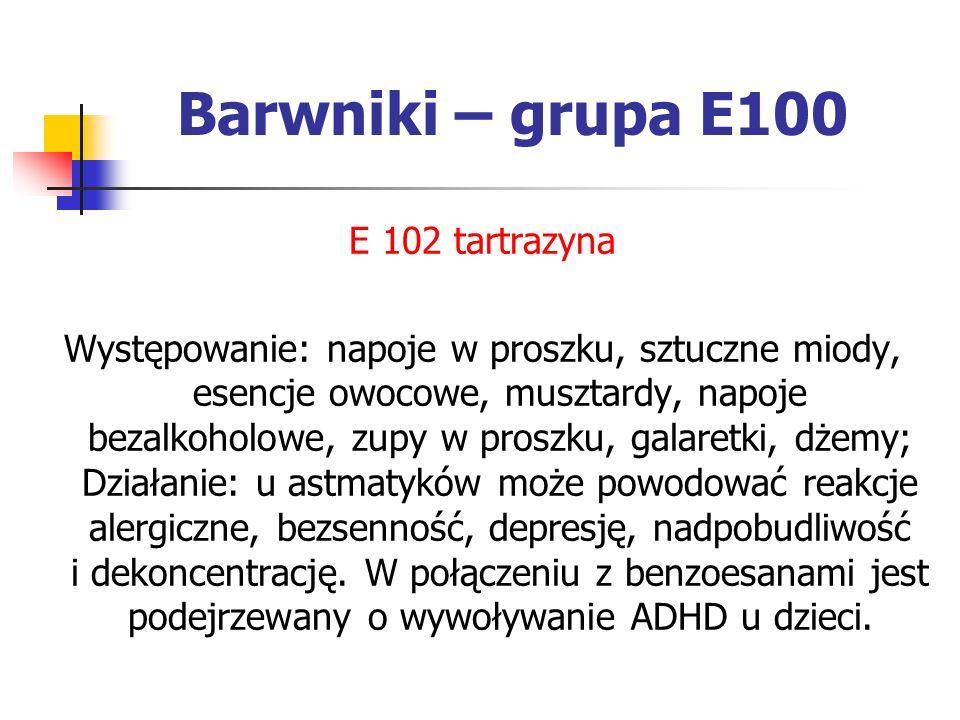 Barwniki – grupa E100 E 102 tartrazyna Występowanie: napoje w proszku, sztuczne miody, esencje owocowe, musztardy, napoje bezalkoholowe, zupy w proszk