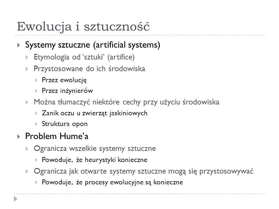 Ewolucja i sztuczność Systemy sztuczne (artificial systems) Etymologia od sztuki (artifice) Przystosowane do ich środowiska Przez ewolucję Przez inżyn
