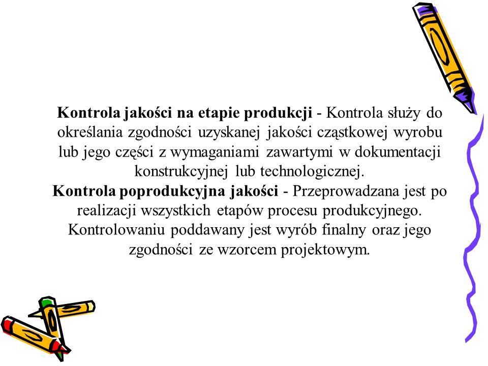 Kontrola stuprocentowa – Polegająca na poddaniu kontroli wszystkich wyprodukowanych jednostek.