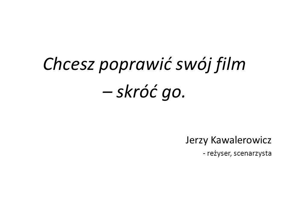 Chcesz poprawić swój film – skróć go. Jerzy Kawalerowicz - reżyser, scenarzysta