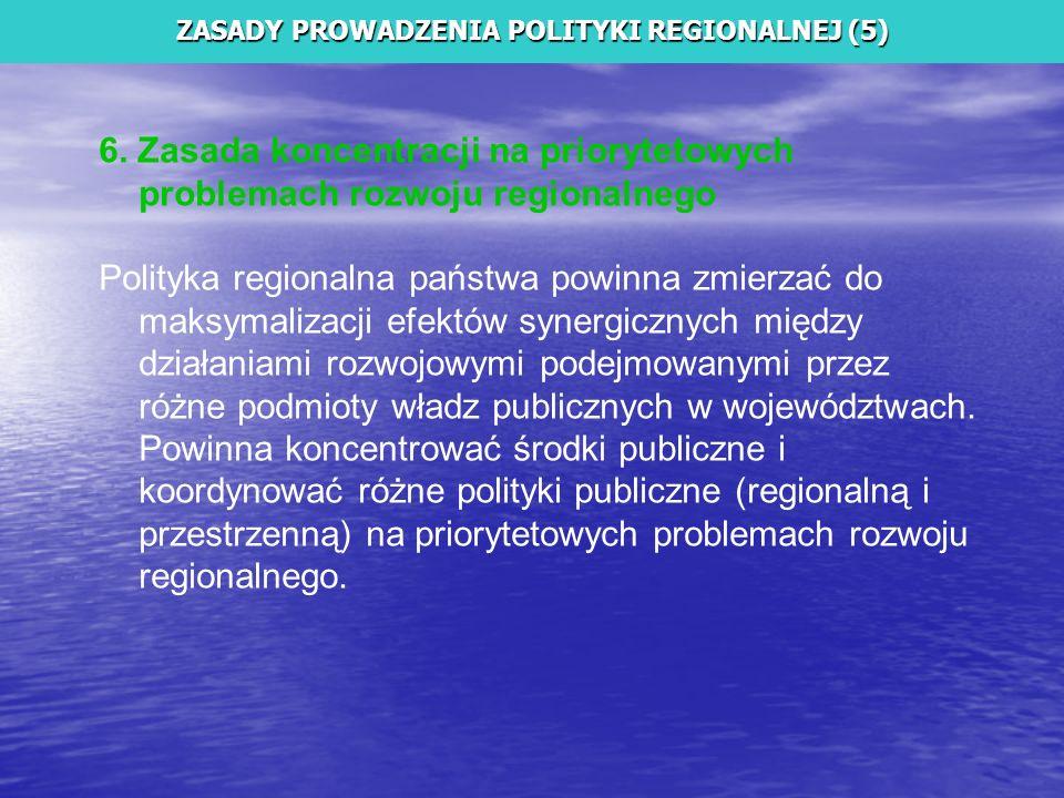 6. Zasada koncentracji na priorytetowych problemach rozwoju regionalnego Polityka regionalna państwa powinna zmierzać do maksymalizacji efektów synerg