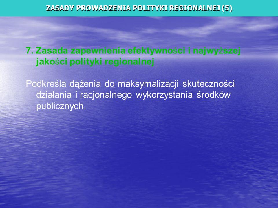 7. Zasada zapewnienia efektywności i najwyższej jakości polityki regionalnej Podkreśla dążenia do maksymalizacji skuteczności działania i racjonalnego