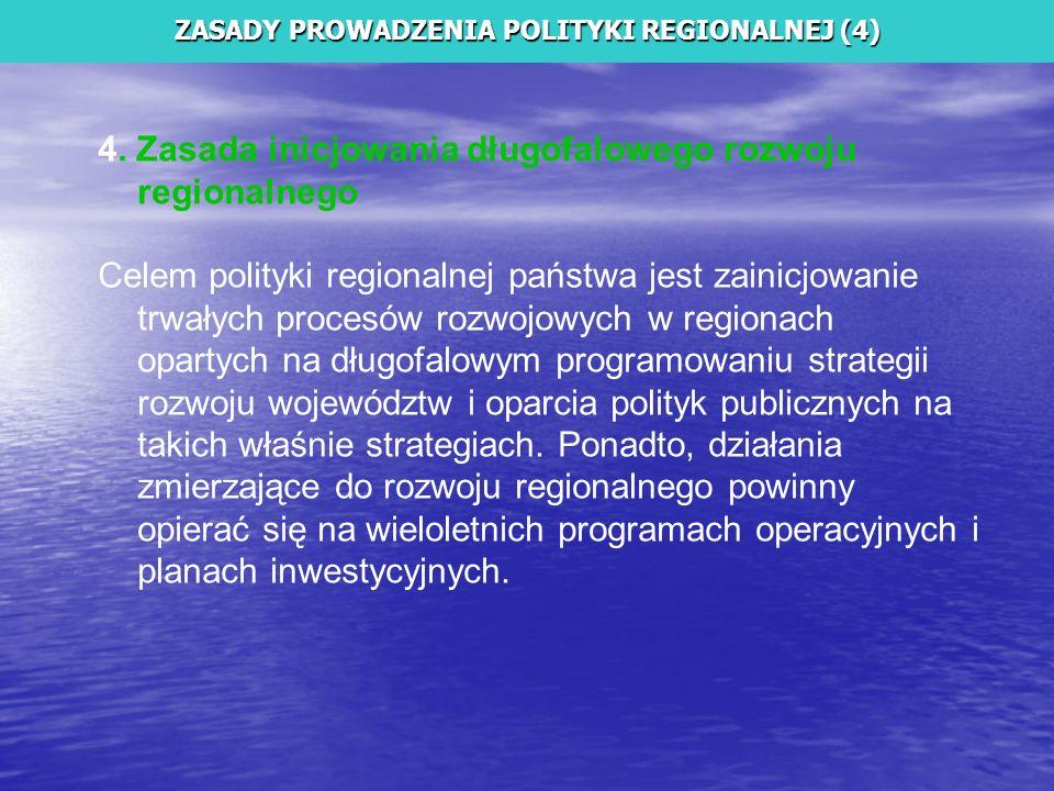 4. Zasada inicjowania długofalowego rozwoju regionalnego Celem polityki regionalnej państwa jest zainicjowanie trwałych procesów rozwojowych w regiona