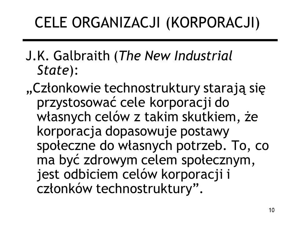 10 CELE ORGANIZACJI (KORPORACJI) J.K. Galbraith (The New Industrial State): Członkowie technostruktury starają się przystosować cele korporacji do wła