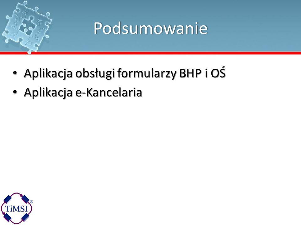 Podsumowanie Aplikacja obsługi formularzy BHP i OŚ Aplikacja obsługi formularzy BHP i OŚ Aplikacja e-Kancelaria Aplikacja e-Kancelaria