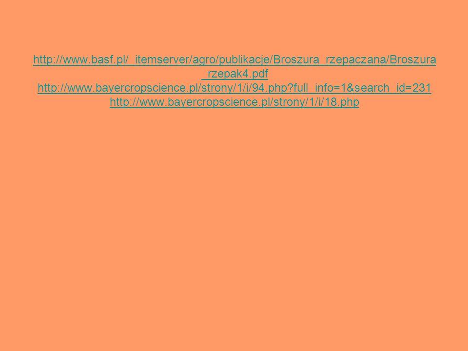 http://www.basf.pl/_itemserver/agro/publikacje/Broszura_rzepaczana/Broszura _rzepak4.pdf http://www.bayercropscience.pl/strony/1/i/94.php?full_info=1&