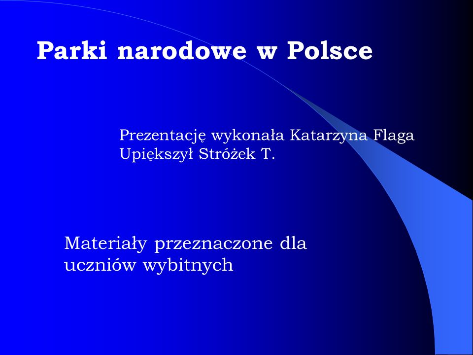 Materiały przeznaczone dla uczniów wybitnych Prezentację wykonała Katarzyna Flaga Upiększył Stróżek T. Parki narodowe w Polsce