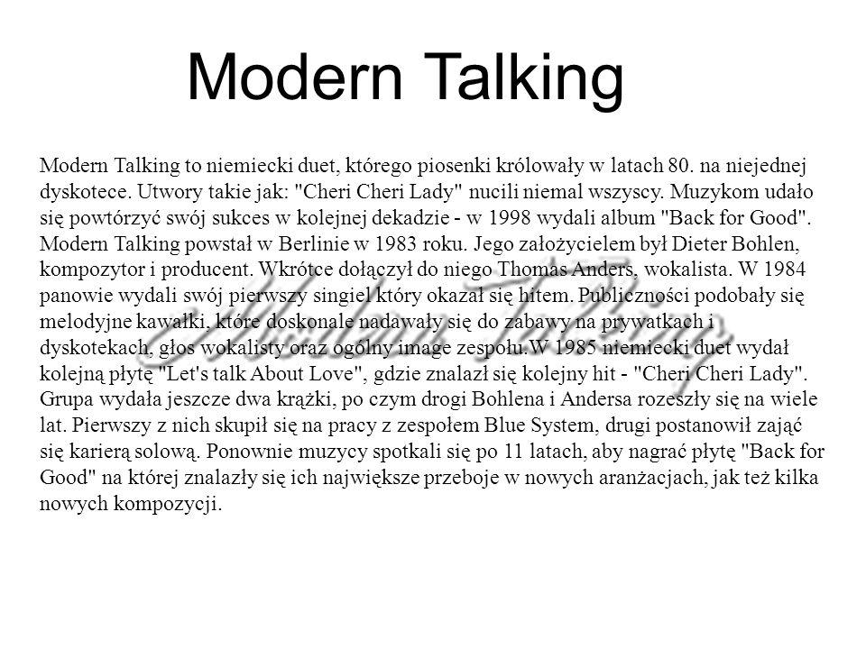 Modern Talking Modern Talking to niemiecki duet, którego piosenki królowały w latach 80. na niejednej dyskotece. Utwory takie jak: