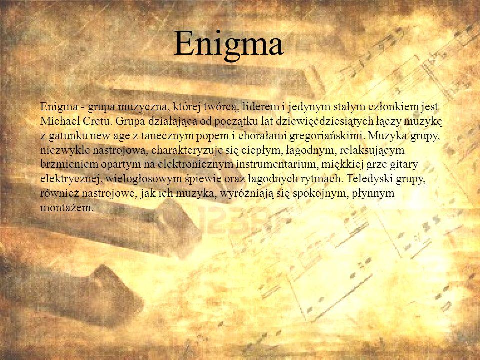 Enigma Enigma - grupa muzyczna, której twórcą, liderem i jedynym stałym członkiem jest Michael Cretu. Grupa działająca od początku lat dziewięćdziesią