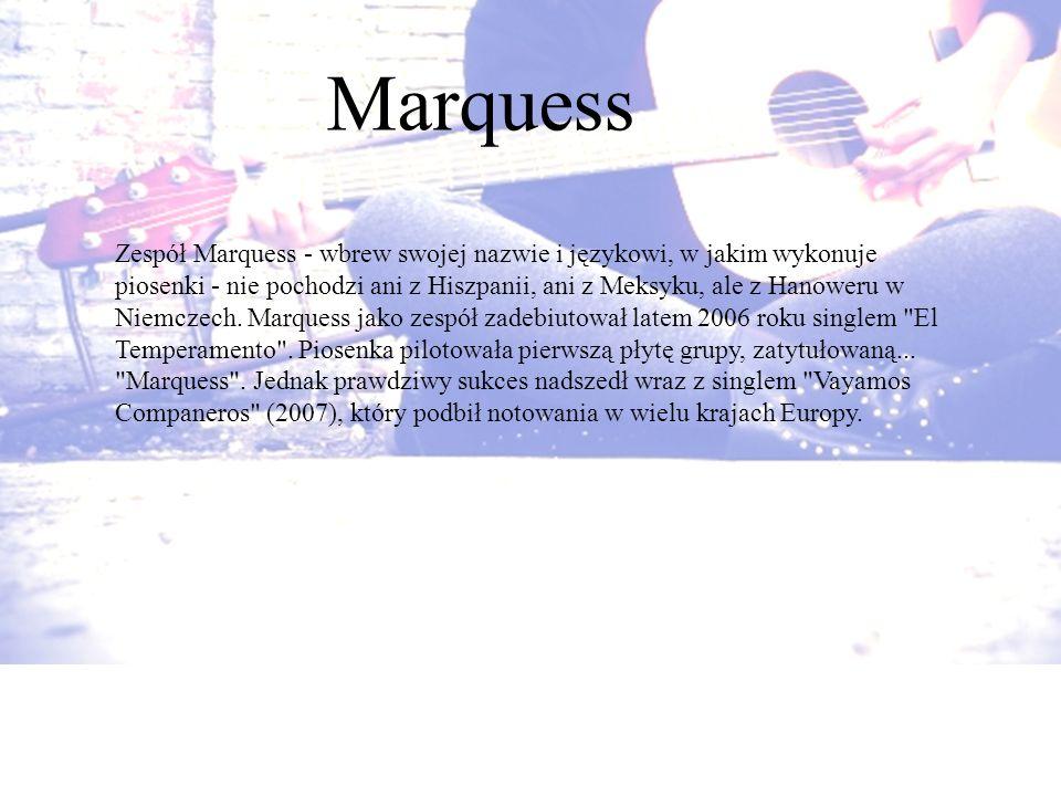Marquess Zespół Marquess - wbrew swojej nazwie i językowi, w jakim wykonuje piosenki - nie pochodzi ani z Hiszpanii, ani z Meksyku, ale z Hanoweru w N