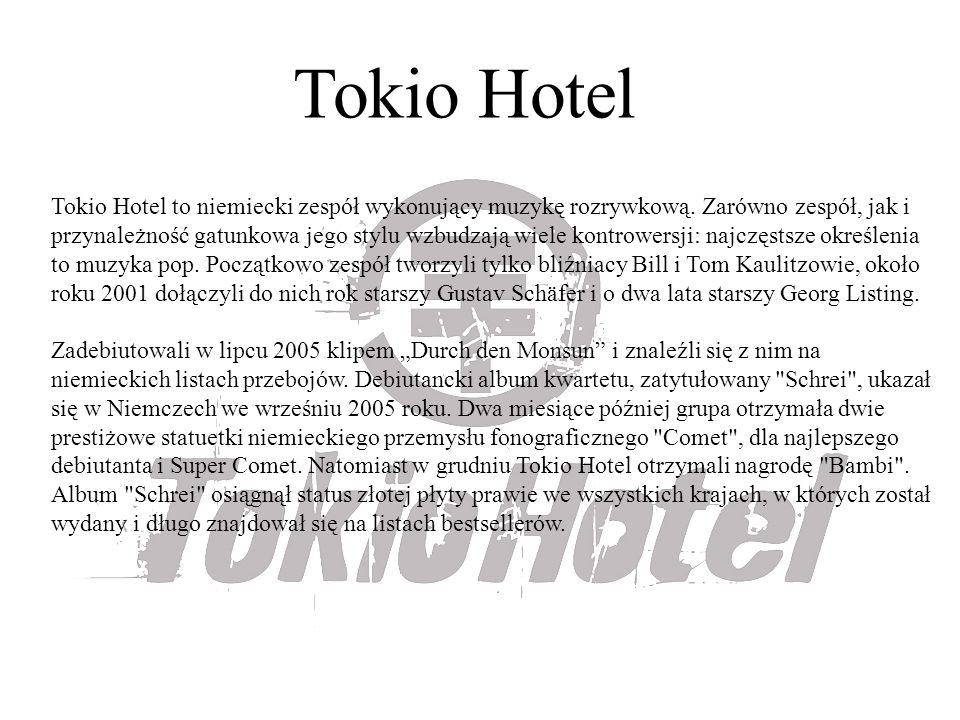 Tokio Hotel Tokio Hotel to niemiecki zespół wykonujący muzykę rozrywkową. Zarówno zespół, jak i przynależność gatunkowa jego stylu wzbudzają wiele kon