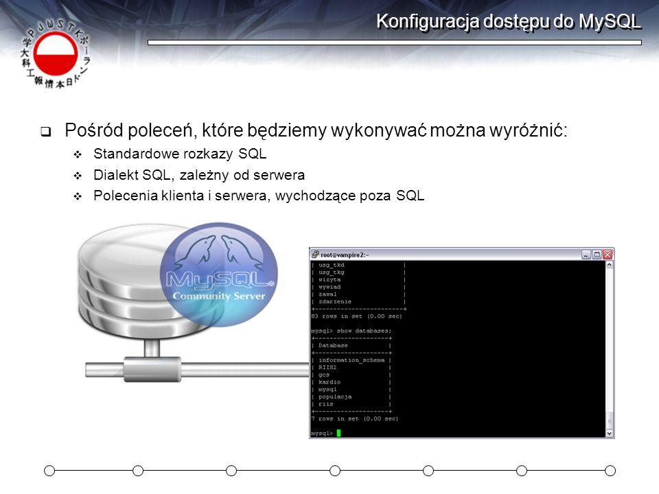 Konfiguracja dostępu do MySQL Pośród poleceń, które będziemy wykonywać można wyróżnić: Standardowe rozkazy SQL Dialekt SQL, zależny od serwera Polecen