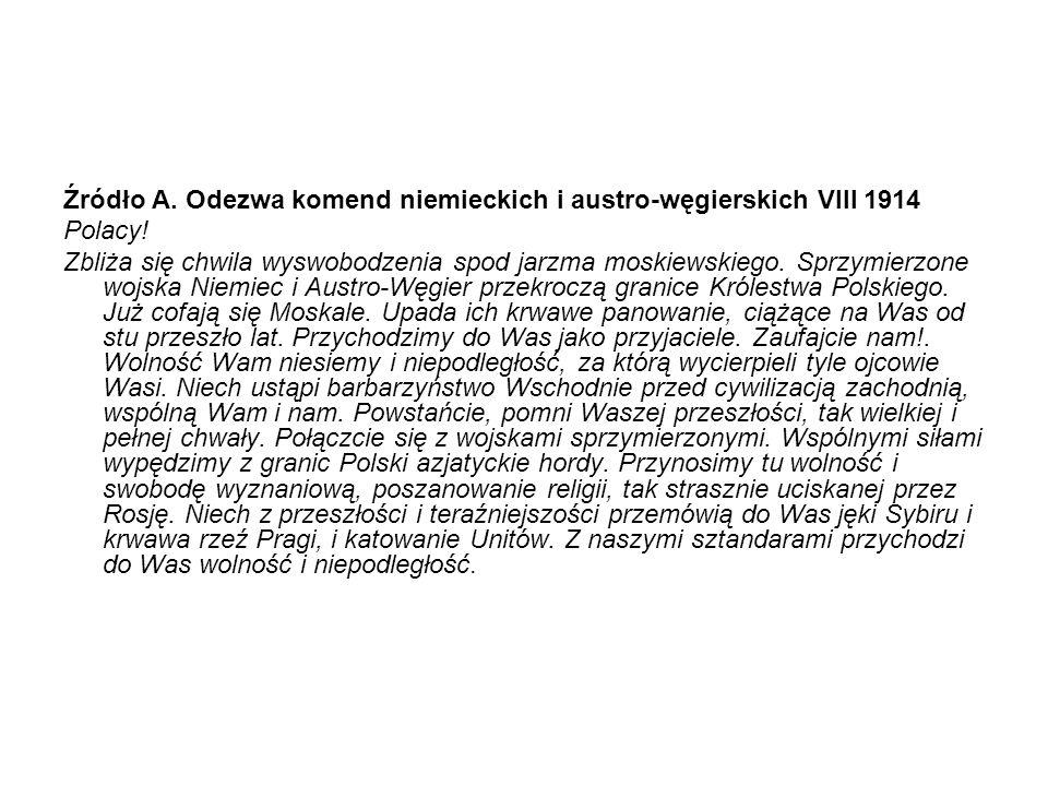 Źródło A. Odezwa komend niemieckich i austro-węgierskich VIII 1914 Polacy! Zbliża się chwila wyswobodzenia spod jarzma moskiewskiego. Sprzymierzone wo