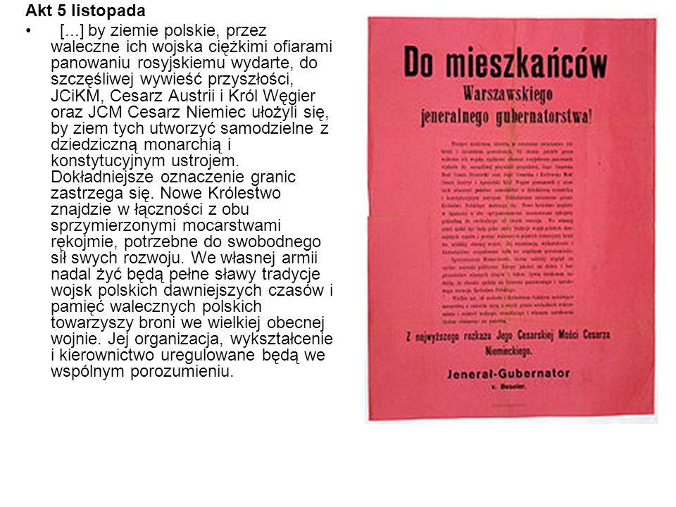 Akt 5 listopada [...] by ziemie polskie, przez waleczne ich wojska ciężkimi ofiarami panowaniu rosyjskiemu wydarte, do szczęśliwej wywieść przyszłości