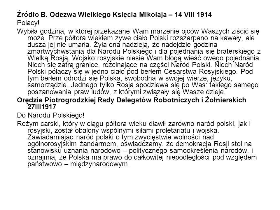 Źródło B. Odezwa Wielkiego Księcia Mikołaja – 14 VIII 1914 Polacy! Wybiła godzina, w której przekazane Wam marzenie ojców Waszych ziścić się może. Prz