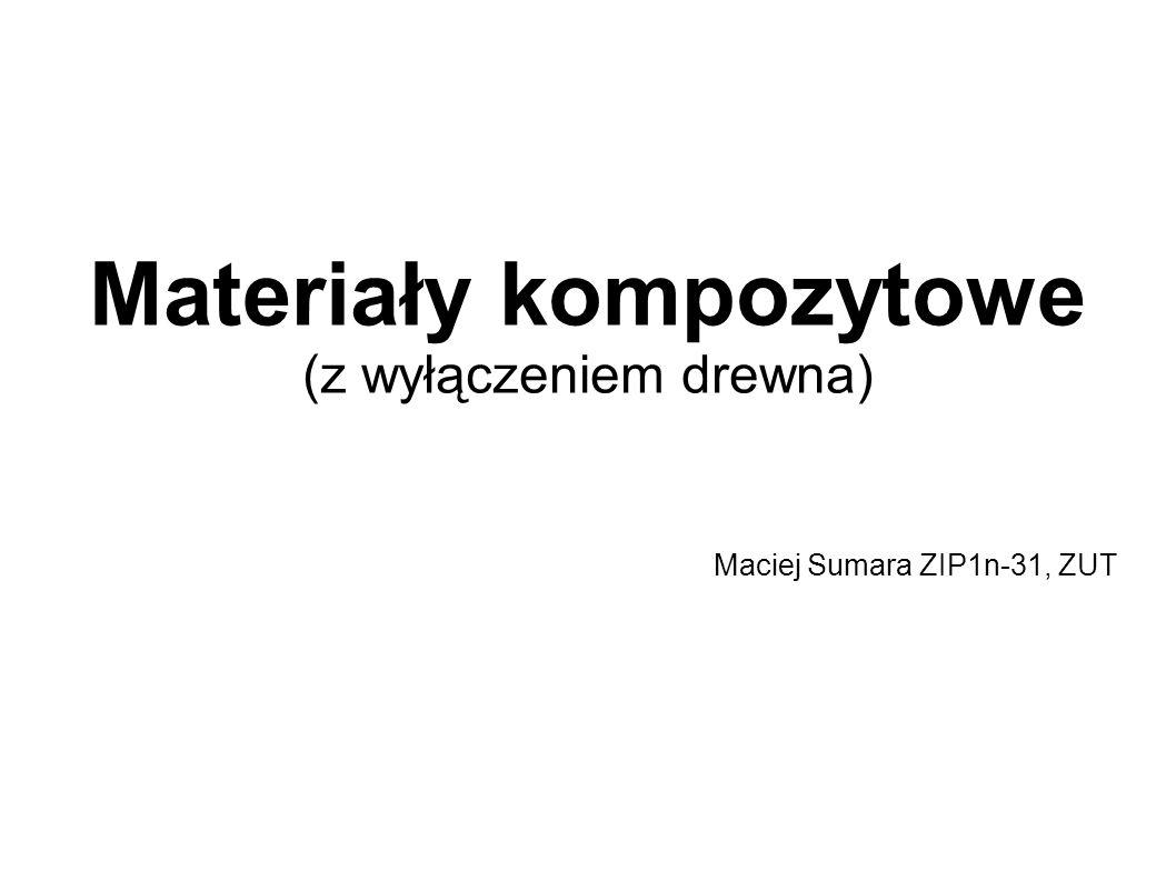 Materiały kompozytowe (z wyłączeniem drewna) Maciej Sumara ZIP1n-31, ZUT