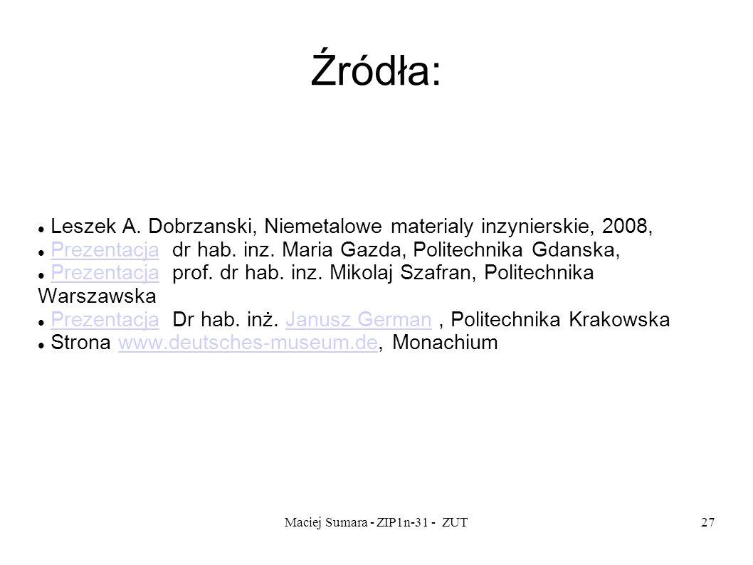 Maciej Sumara - ZIP1n-31 - ZUT27 Źródła: Leszek A. Dobrzanski, Niemetalowe materialy inzynierskie, 2008, Prezentacja dr hab. inz. Maria Gazda, Politec