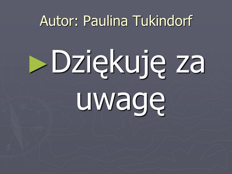 Autor: Paulina Tukindorf Dziękuję za uwagę Dziękuję za uwagę
