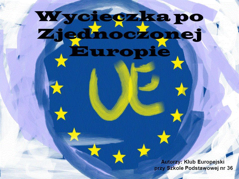 Wycieczka po Zjednoczonej Europie Autorzy: Klub Europejski przy Szkole Podstawowej nr 36