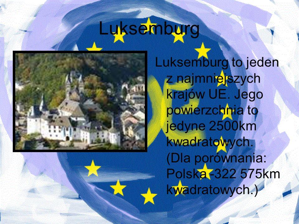 Luksemburg Luksemburg to jeden z najmniejszych krajów UE. Jego powierzchnia to jedyne 2500km kwadratowych. (Dla porównania: Polska -322 575km kwadrato